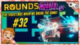 MODDED ROUNDS BUT THE VIDEO ENDS WHEN WE BREAK THE GAME! | Let's Play ROUNDS | Part 32