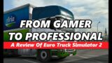 The Video Game That Changed My Life | A Review Of Euro Truck Simulator 2