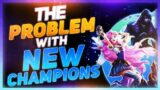 The Problem With New Champions | League of Legends