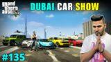 WORLD'S BIGGEST CAR SHOW IN DUBAI | GTA V GAMEPLAY #135