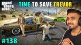 CAN WE SAVE TREVOR ? | GTA 5 GAMEPLAY #138 | TECHNO GAMERZ GTA V #138