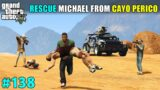 SAVING MICHAEL FROM CAYO PERICO   TECHNO GAMERZ   GTA 5 138   GTA V GAMEPLAY #138